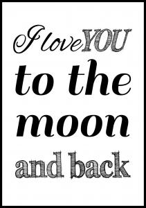 I love you to the moon and back- Svart Plakat