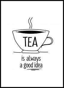 Tea is always a good idea Plakat