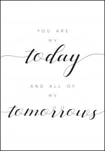 You are my today and all of my tomorrows