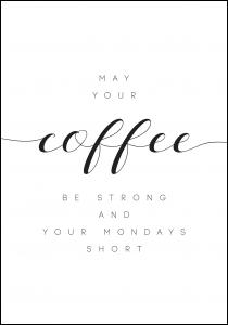 May your coffee be strong and your mondays short
