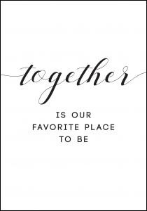 Together is our favorite place to be Plakat