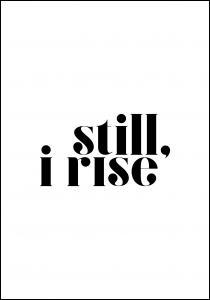 Still, i rise Plakat