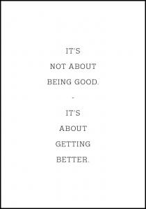 It's not about being good - it's about getting better